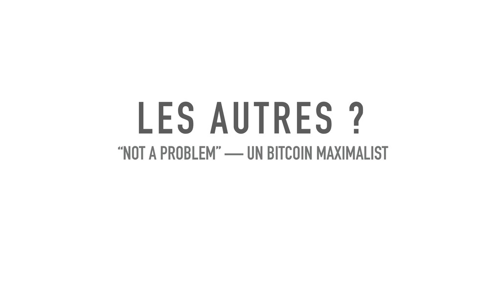 "LES AUTRES ? ""NOT A PROBLEM"" — UN BITCOIN MAXIM..."