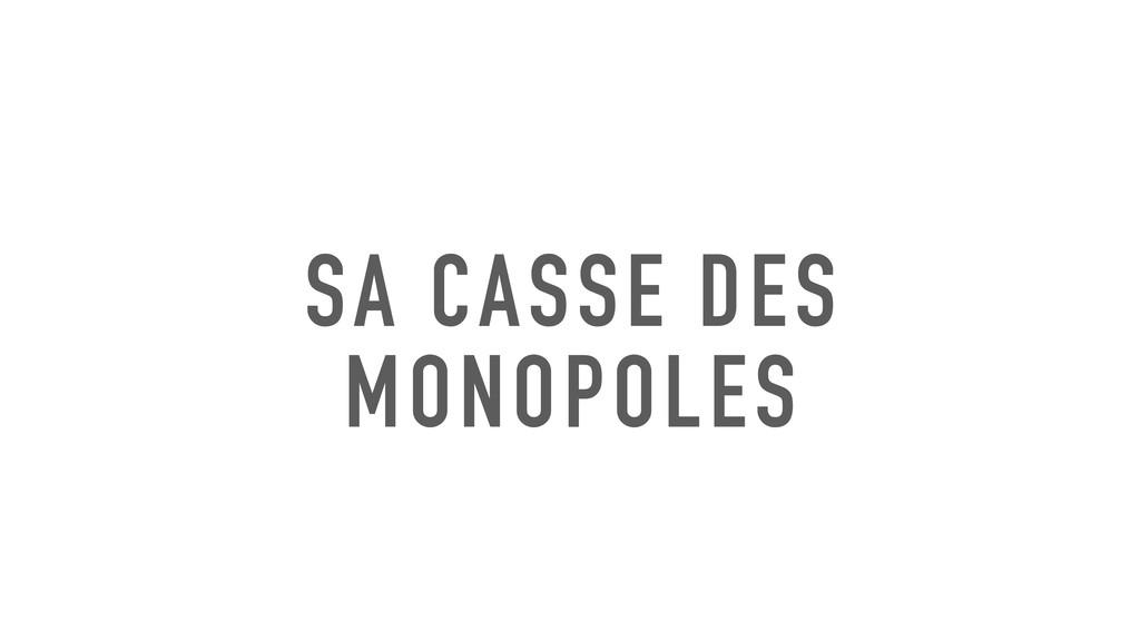 SA CASSE DES MONOPOLES
