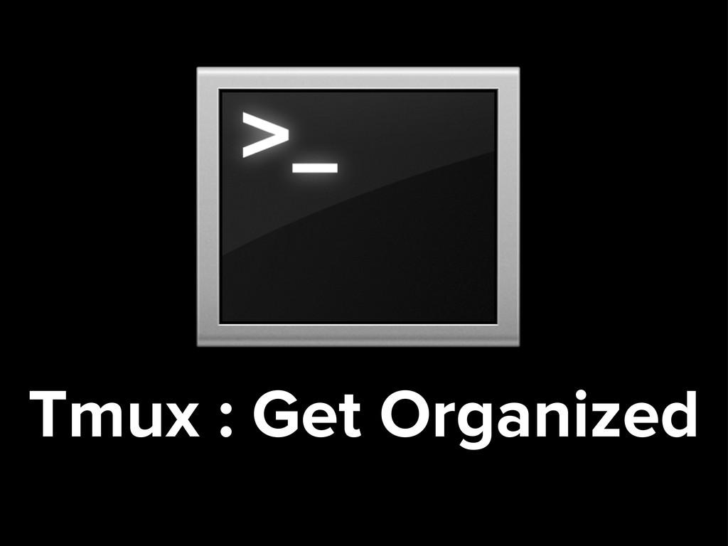 Tmux : Get Organized