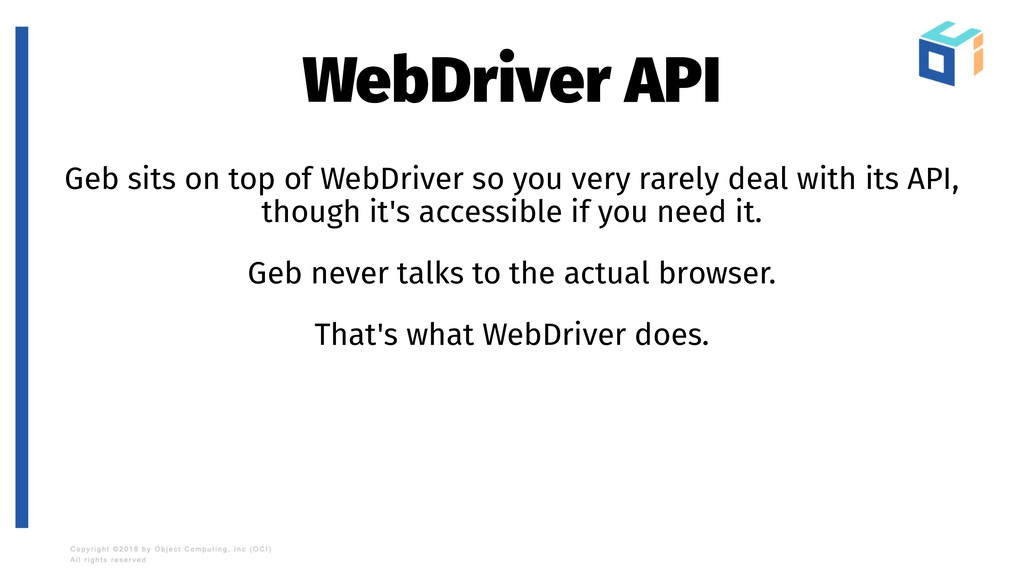 WebDriver API Geb sits on top of WebDriver so y...