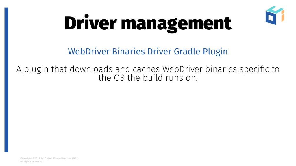 Driver management WebDriver Binaries Driver Gra...