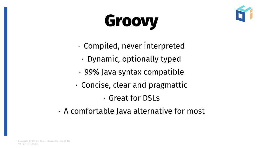 Groovy · Compiled, never interpreted · Dynamic,...
