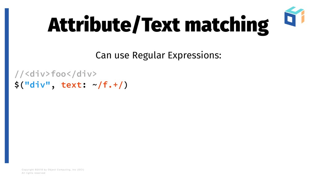 Attribute/Text matching Can use Regular Express...