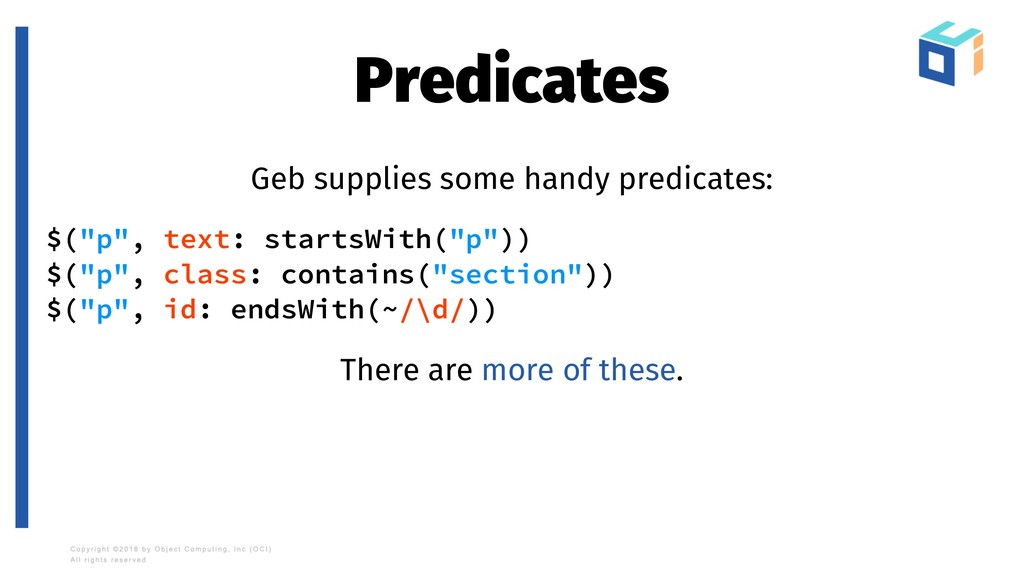 Predicates Geb supplies some handy predicates: ...