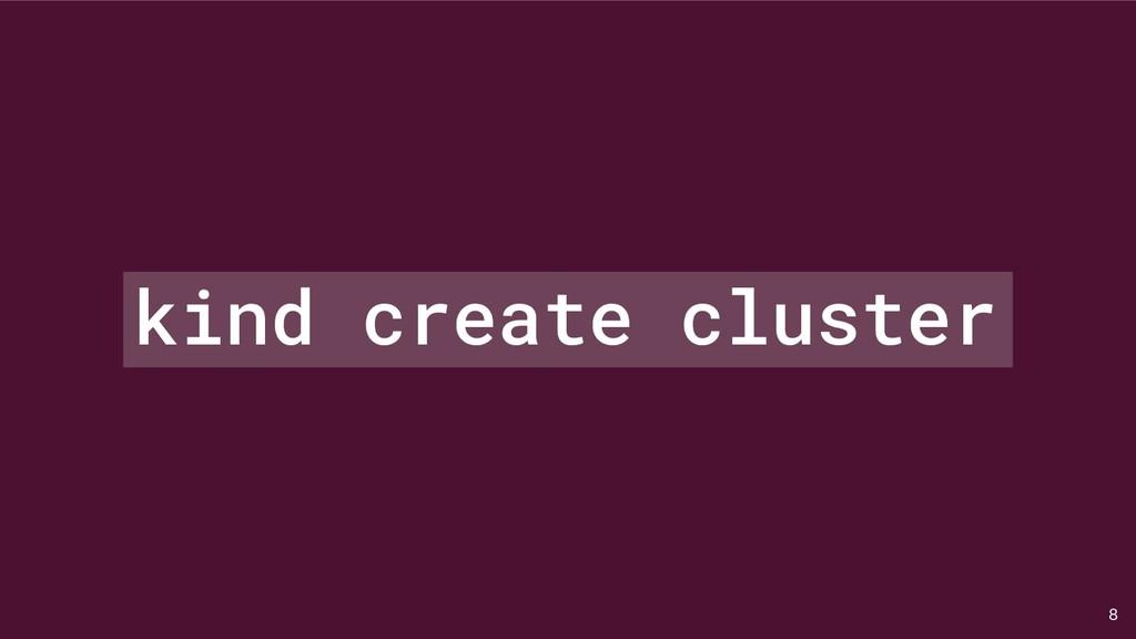 8 kind create cluster