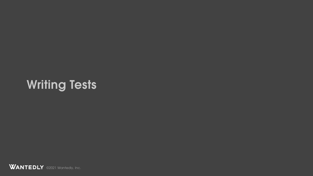 ©2021 Wantedly, Inc. Writing Tests