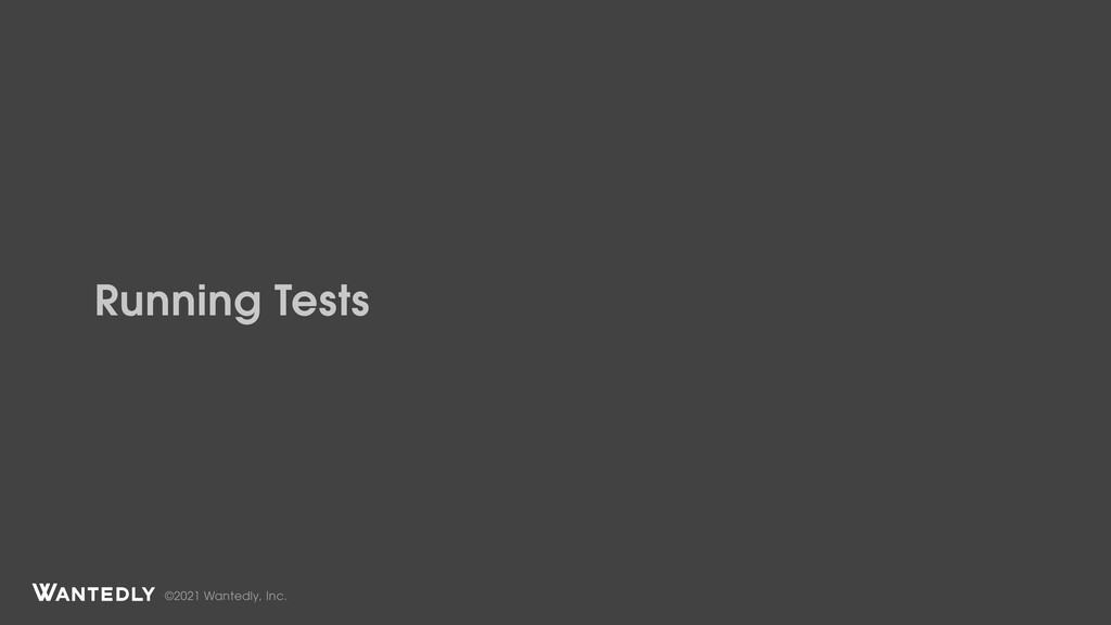 ©2021 Wantedly, Inc. Running Tests