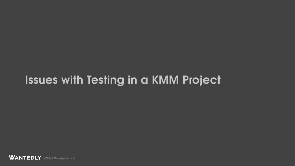 ©2021 Wantedly, Inc. Issues with Testing in a K...
