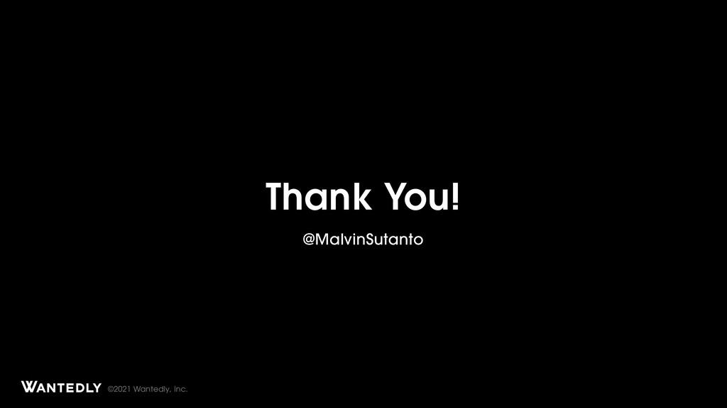 ©2021 Wantedly, Inc. Thank You! @MalvinSutanto ...