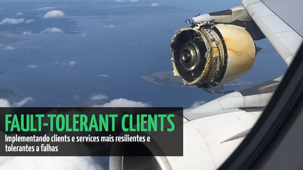 FAULT-TOLERANT CLIENTS Implementando clients e ...