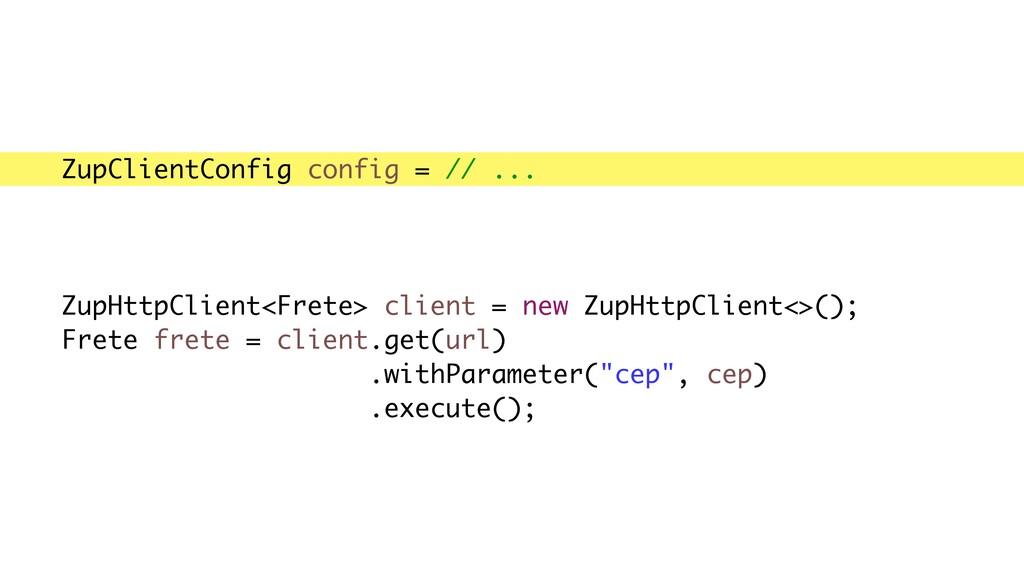 ZupClientConfig config = ZupClientConfig.custom...