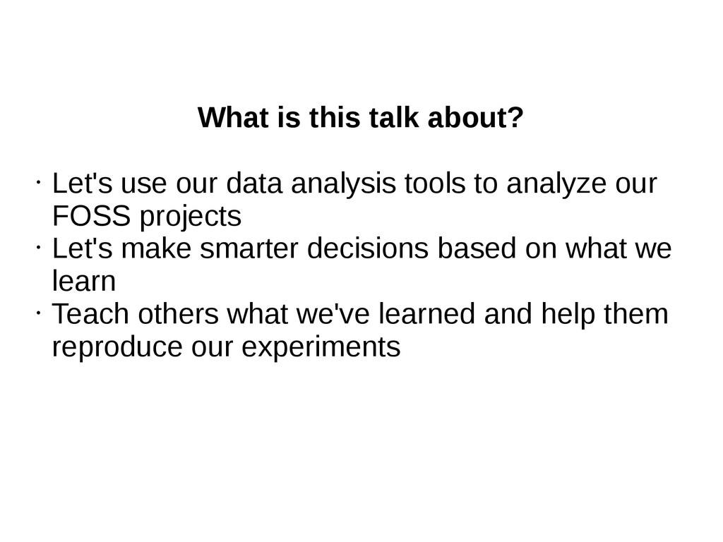 What is this talk about? • Let's use our data a...