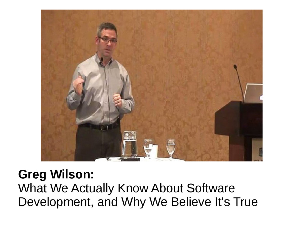 Greg Wilson: What We Actually Know About Softwa...