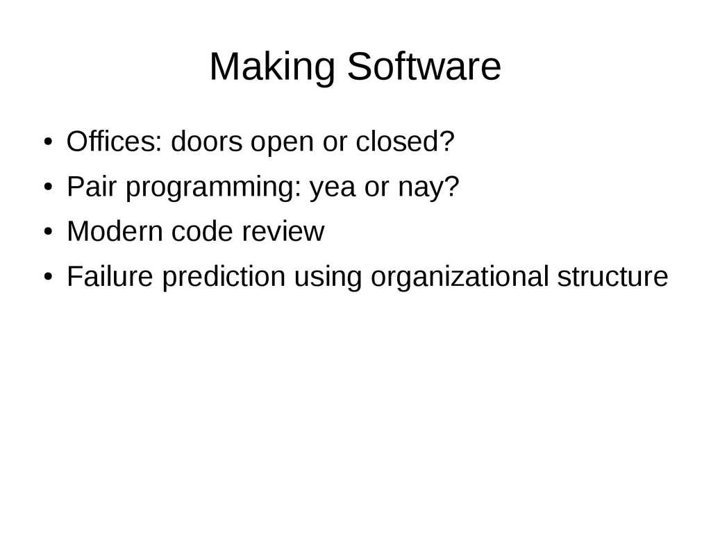 Making Software ● Offices: doors open or closed...