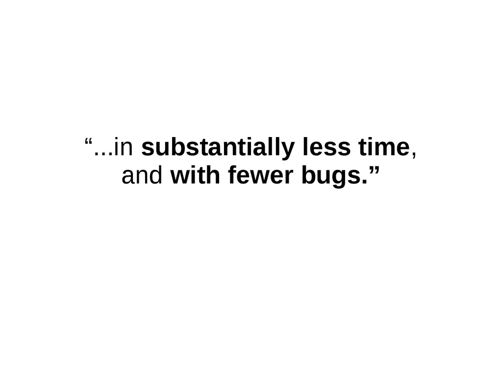"""""""...in substantially less time, and with fewer ..."""