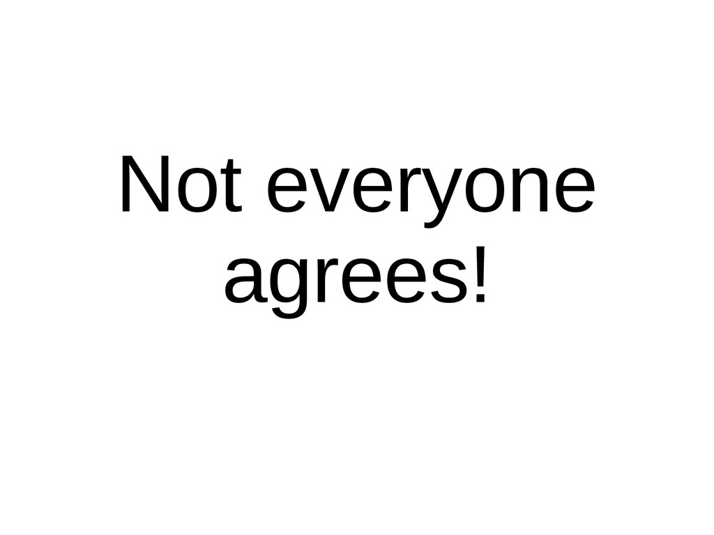 Not everyone agrees!