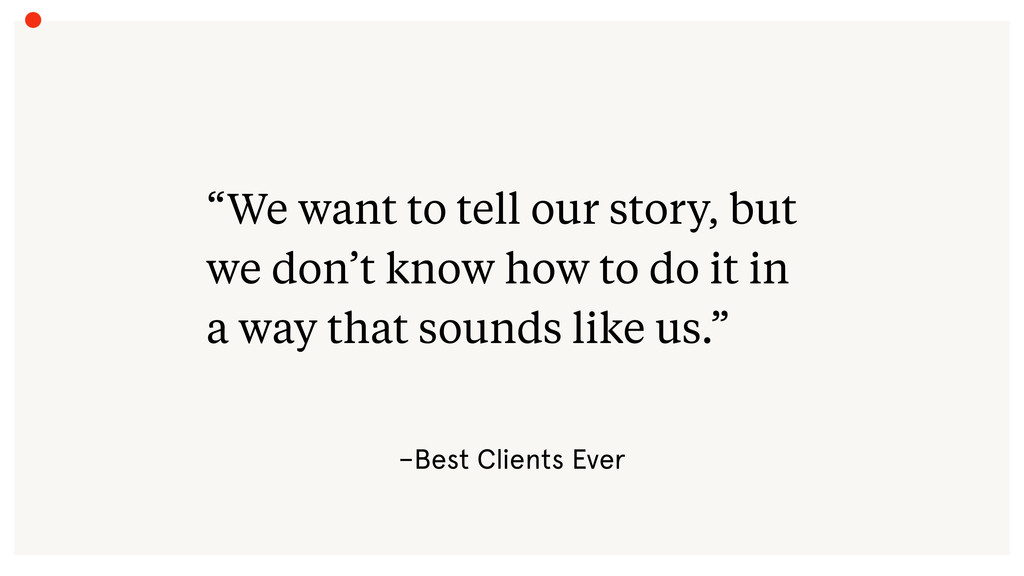 """–Best Clients Ever """"We want to tell our story, ..."""