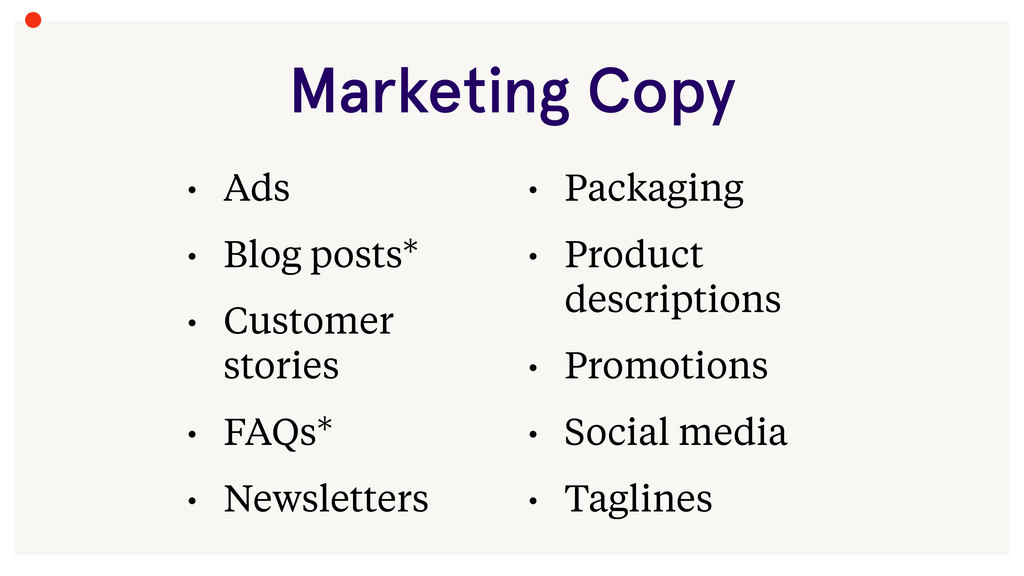 Marketing Copy • Ads • Blog posts* • Customer s...