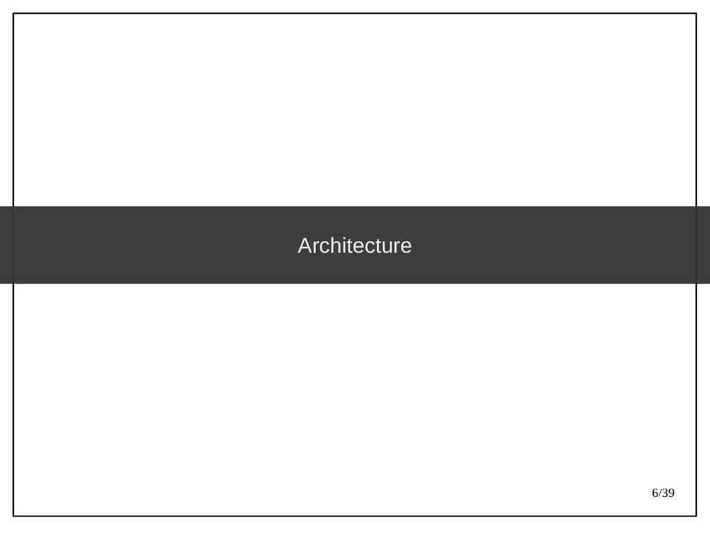 6/39 Architecture