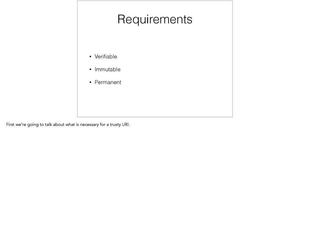 Requirements • Verifiable • Immutable • Permanen...