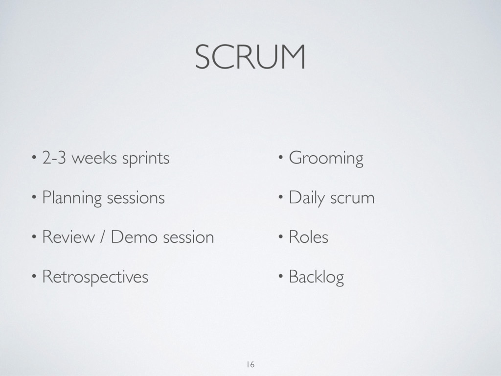 SCRUM • 2-3 weeks sprints • Planning sessions •...