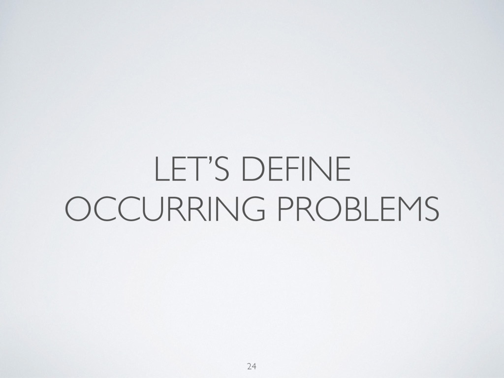 LET'S DEFINE OCCURRING PROBLEMS 24
