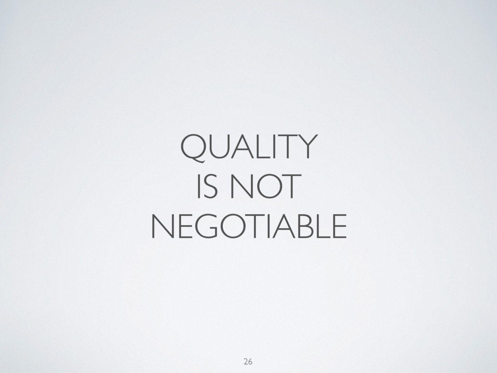 QUALITY IS NOT NEGOTIABLE 26