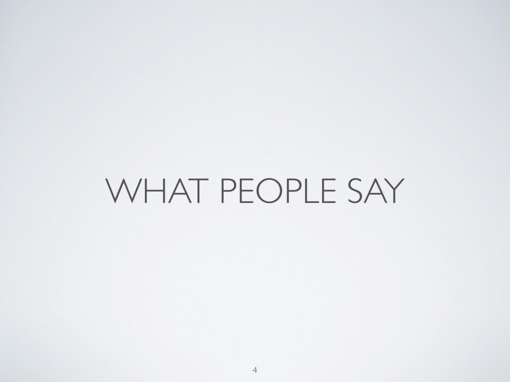 WHAT PEOPLE SAY 4