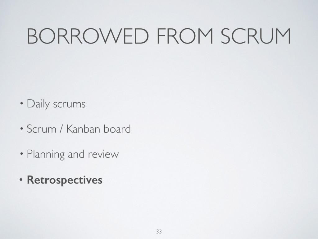 BORROWED FROM SCRUM • Daily scrums • Scrum / Ka...
