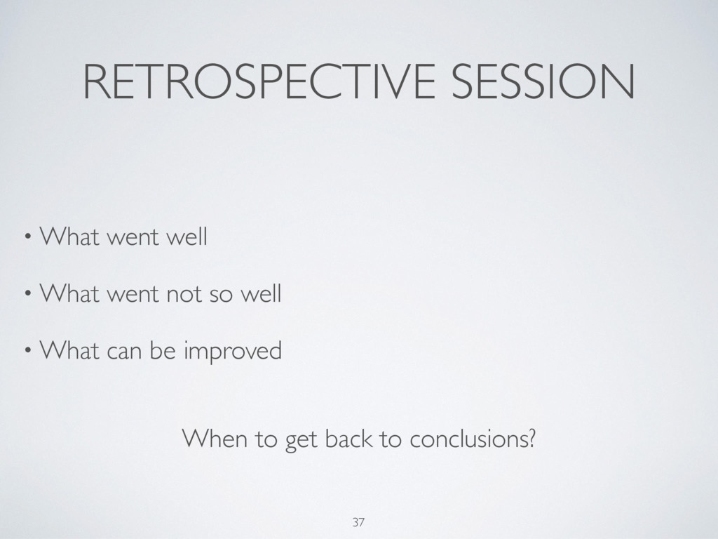 RETROSPECTIVE SESSION • What went well • What w...