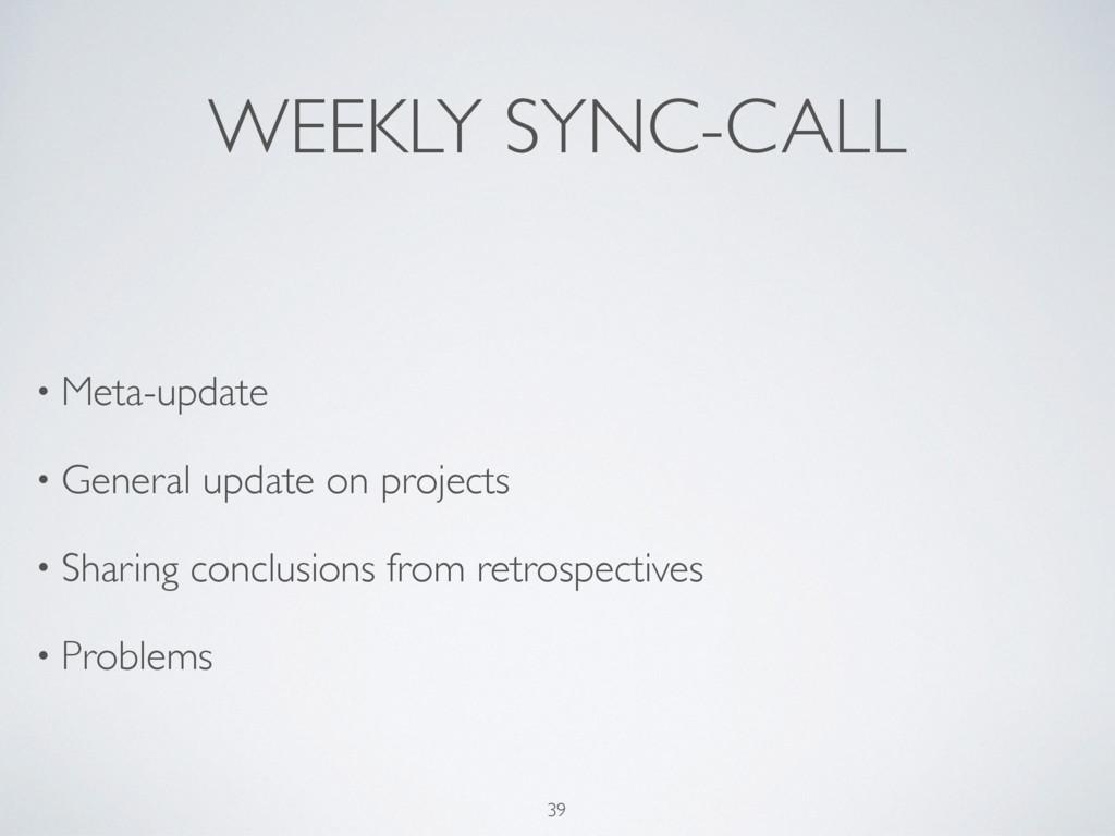 WEEKLY SYNC-CALL • Meta-update • General update...