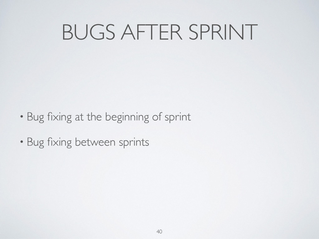 BUGS AFTER SPRINT • Bug fixing at the beginning ...
