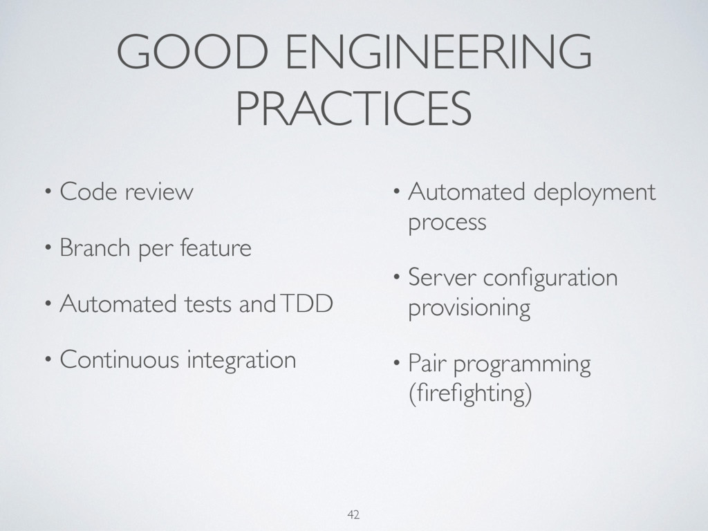 GOOD ENGINEERING PRACTICES 42 • Code review • B...