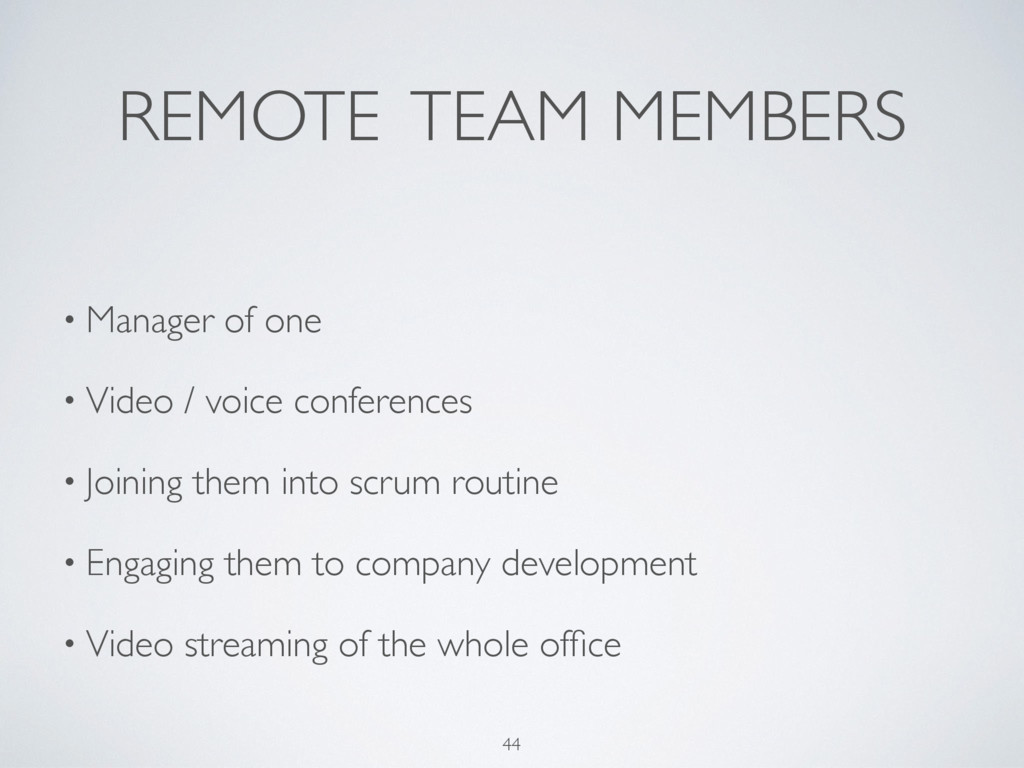 REMOTE TEAM MEMBERS 44 • Manager of one • Video...