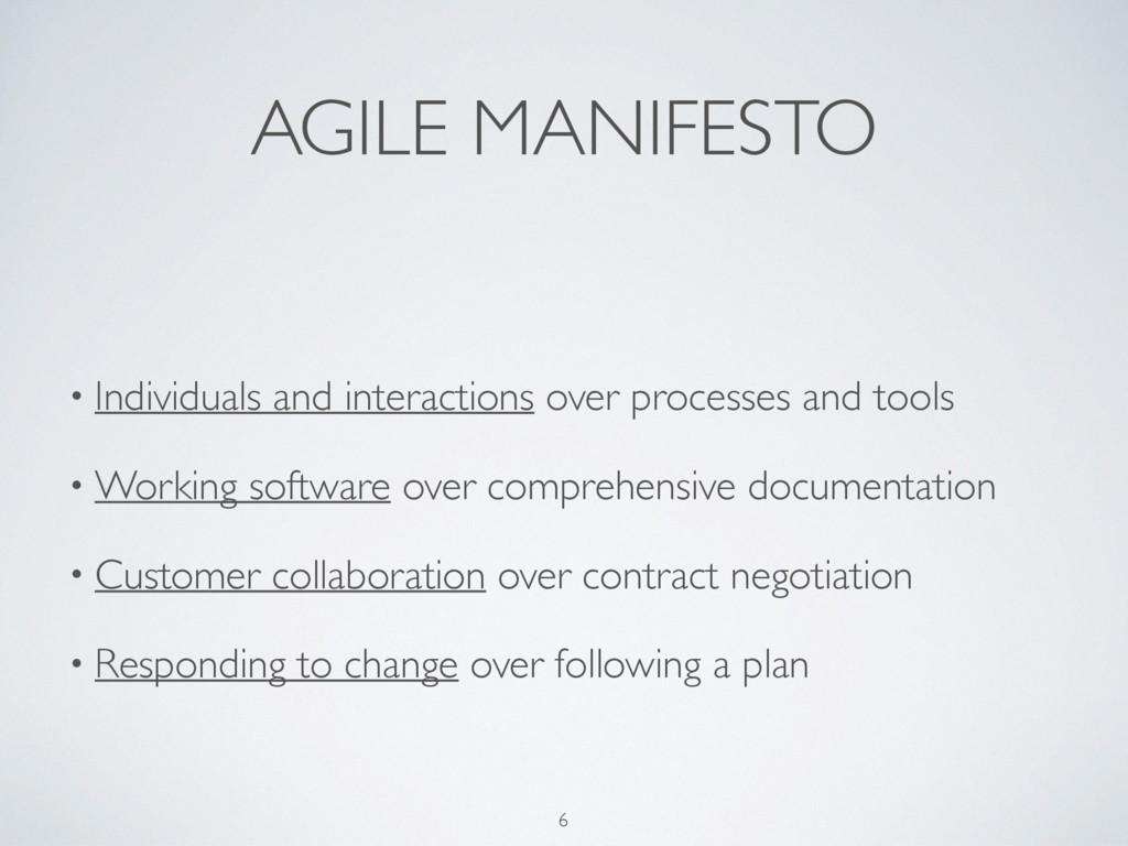 AGILE MANIFESTO 6 • Individuals and interaction...