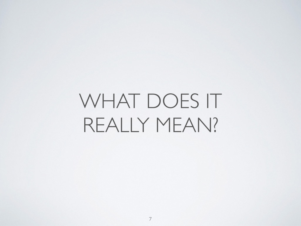 WHAT DOES IT REALLY MEAN? 7