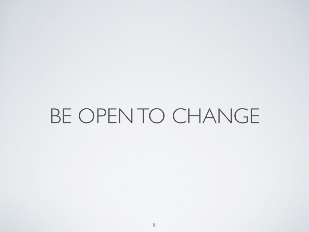 BE OPEN TO CHANGE 8