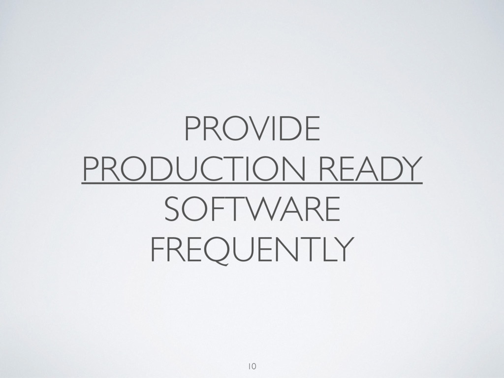 PROVIDE PRODUCTION READY SOFTWARE FREQUENTLY ...