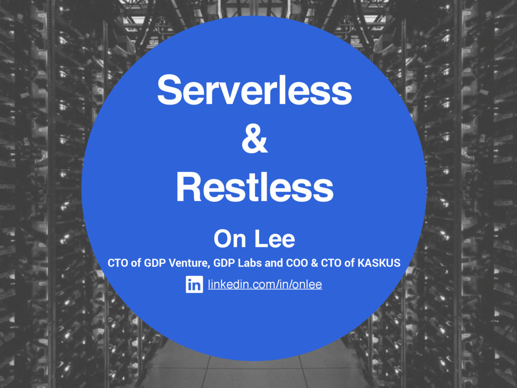 Serverless & Restless On Lee CTO of GDP Venture...
