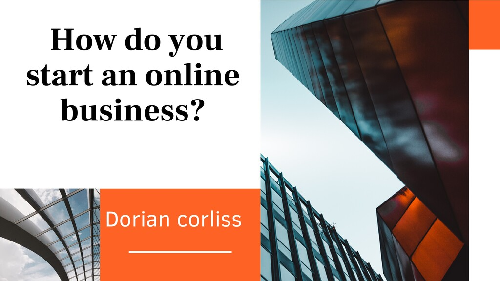 Dorian corliss How do you start an online busin...