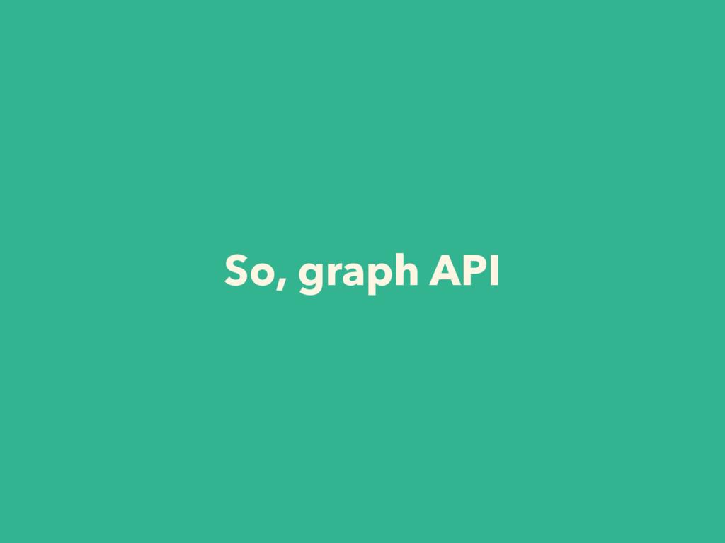So, graph API