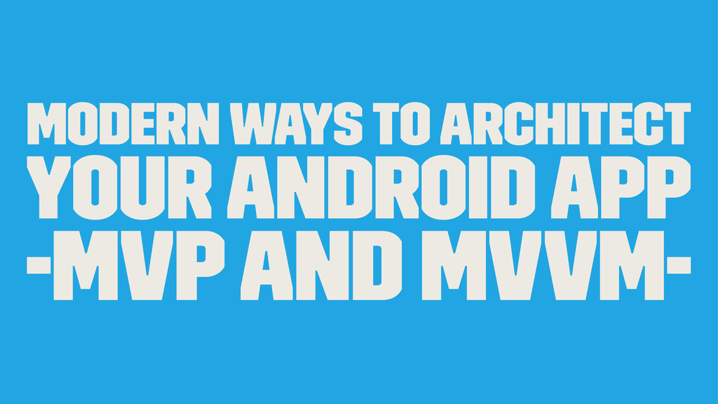 Modern Ways To Architect Your Android App -MVP ...