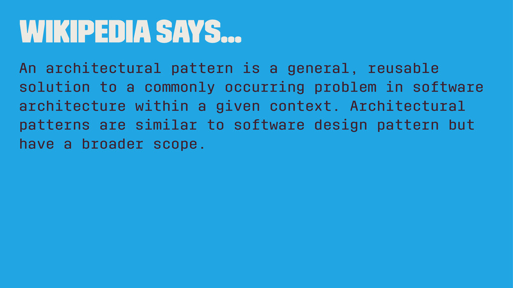 Wikipedia says... An architectural pattern is a...
