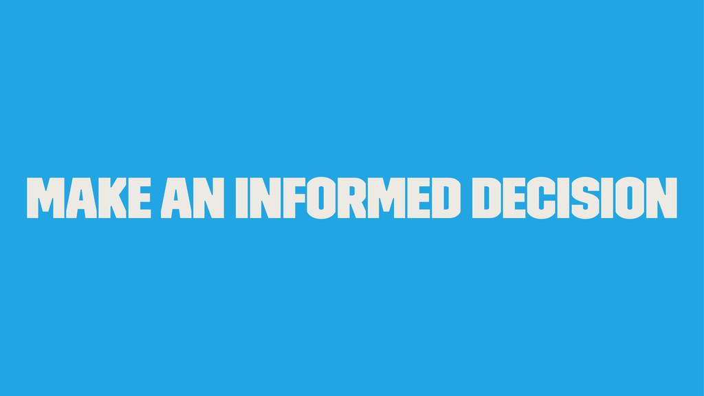 Make an informed decision