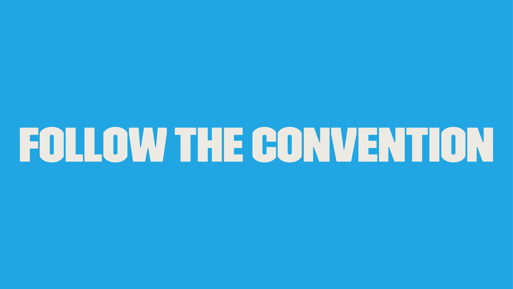 Follow the convention