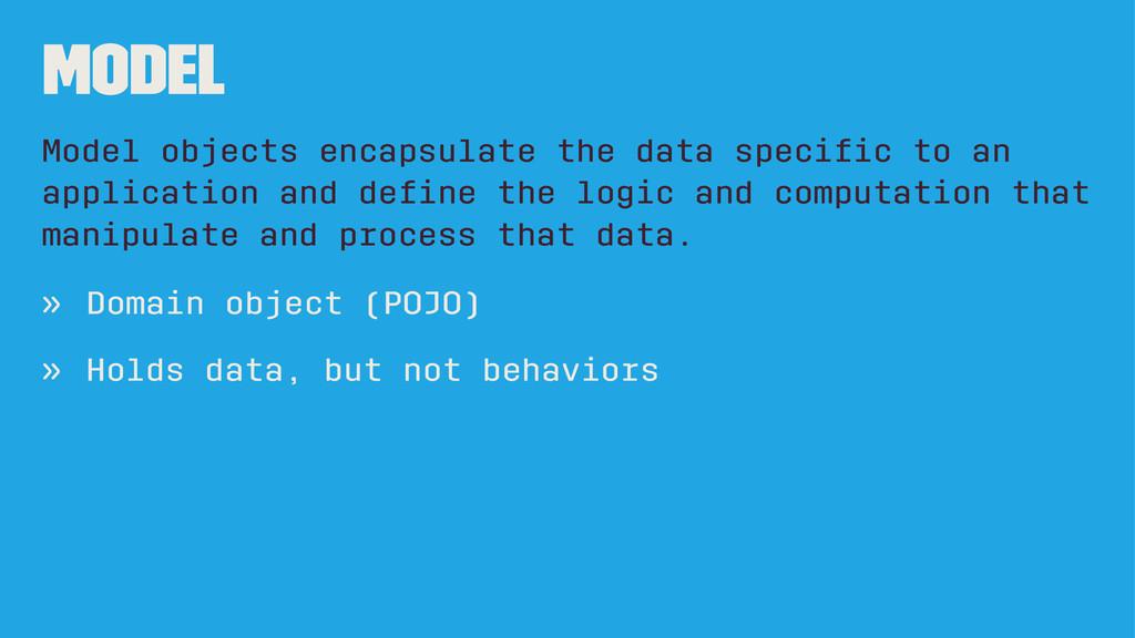 Model Model objects encapsulate the data specifi...