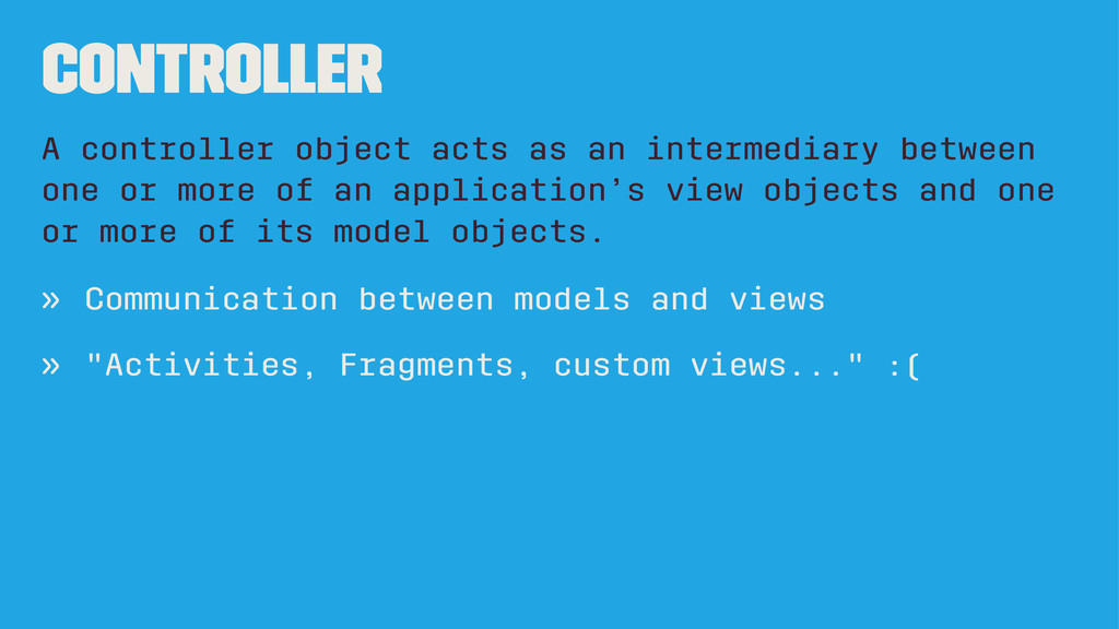 Controller A controller object acts as an inter...