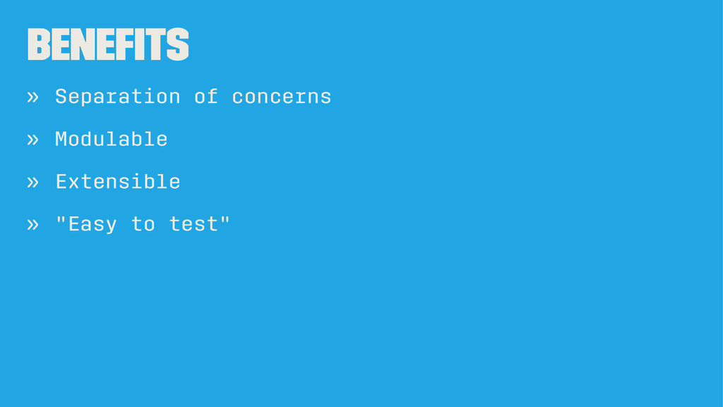 Benefits » Separation of concerns » Modulable » ...