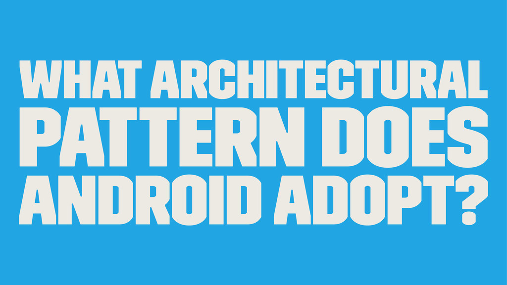 What architectural pattern does Android adopt?