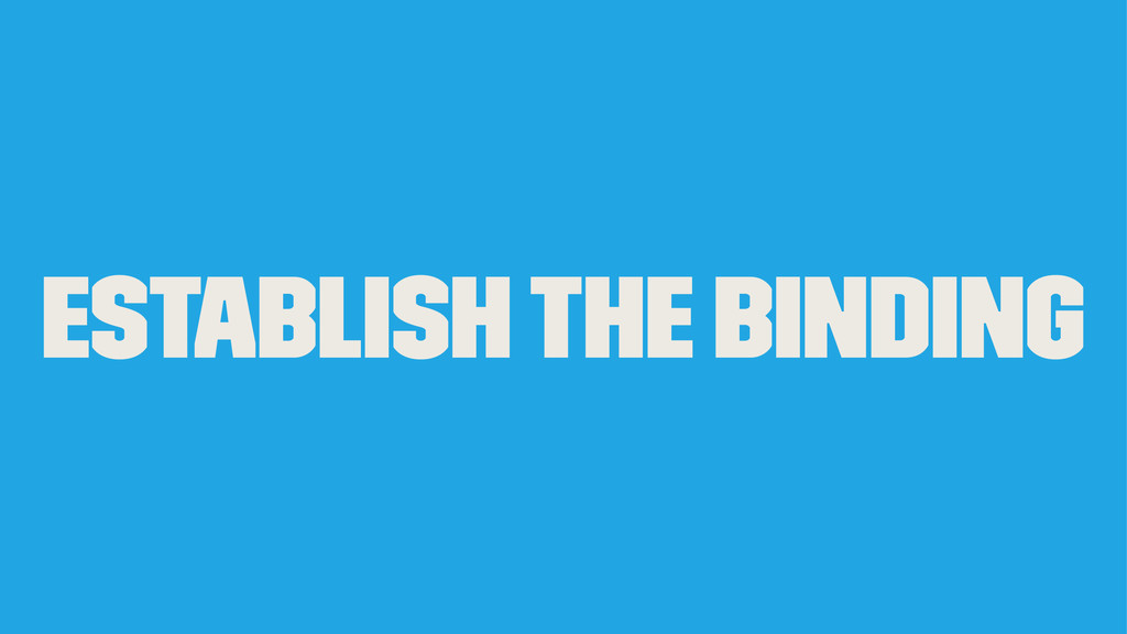 Establish the binding